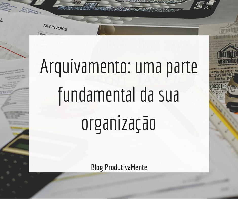 Tem Na Web - Arquivamento: uma parte fundamental da sua organização